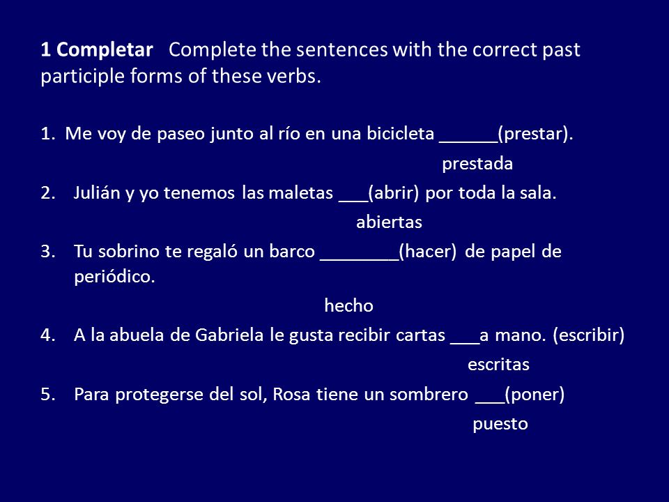 1 Completar Complete the sentences with the correct past participle forms of these verbs.