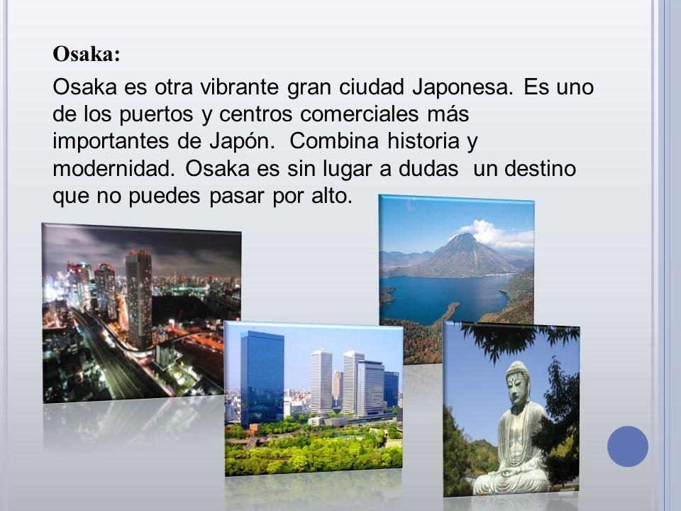 Osaka: Osaka es otra vibrante gran ciudad Japonesa