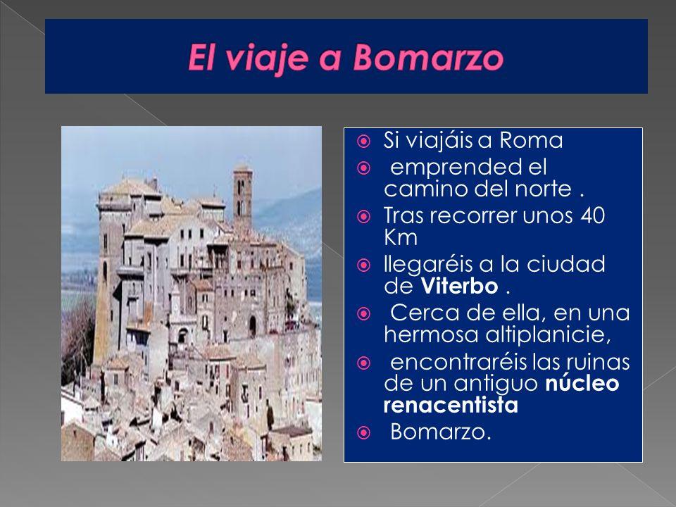 El viaje a Bomarzo Si viajáis a Roma emprended el camino del norte .