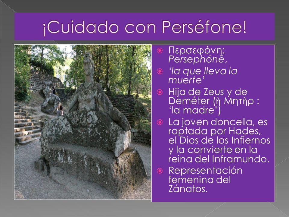 ¡Cuidado con Perséfone!