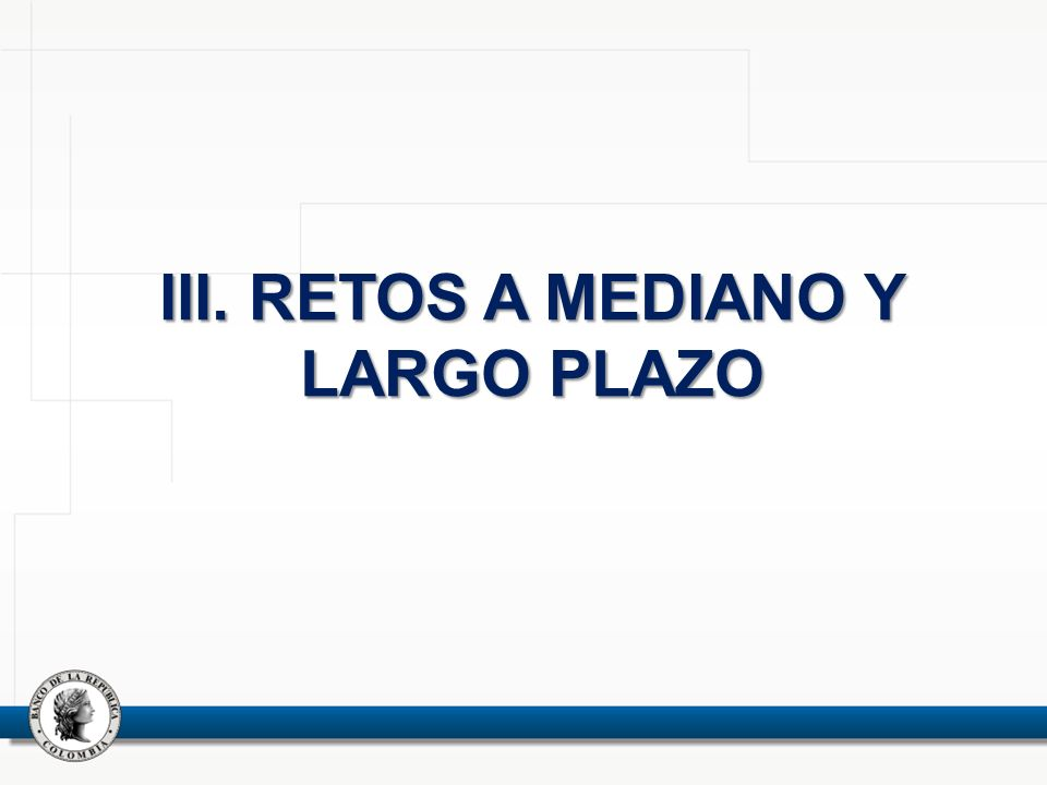 III. RETOS A MEDIANO Y LARGO PLAZO