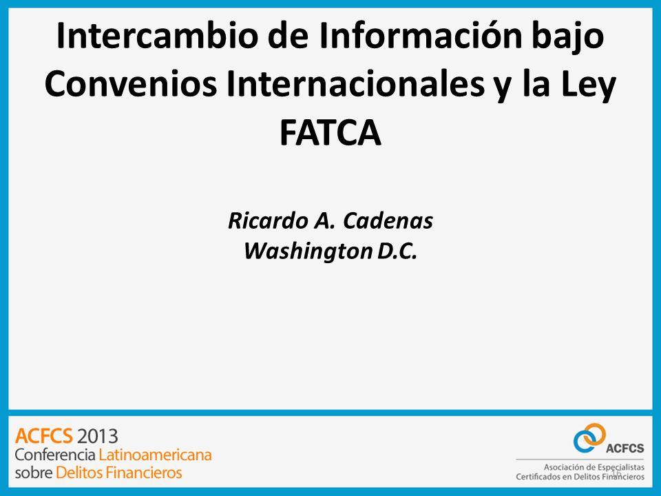 Intercambio de Información bajo Convenios Internacionales y la Ley FATCA Ricardo A.