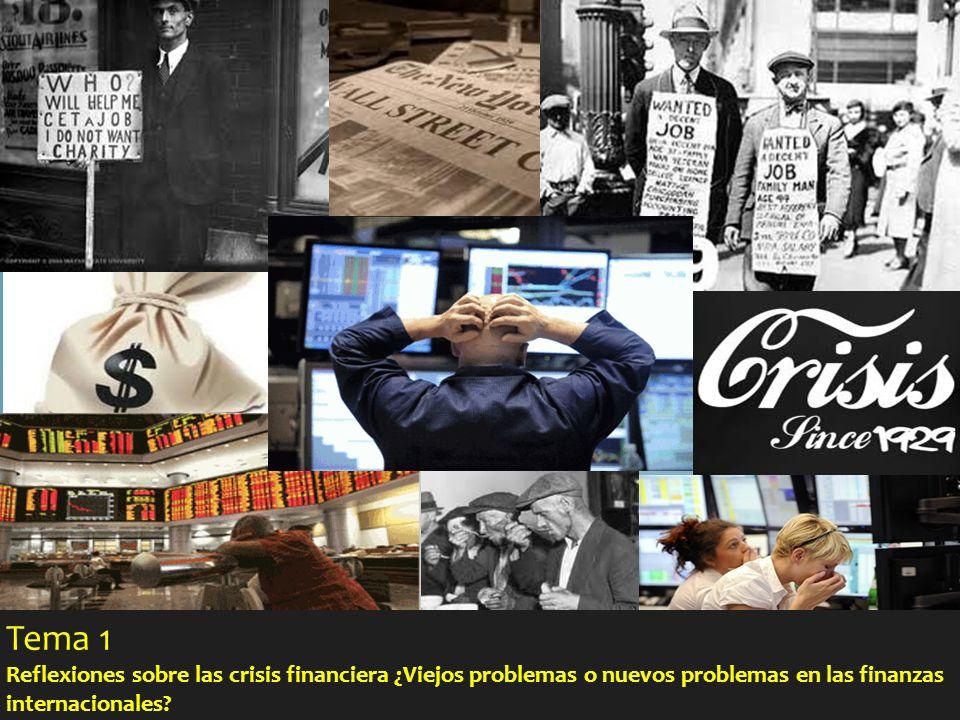 Tema 1 Reflexiones sobre las crisis financiera ¿Viejos problemas o nuevos problemas en las finanzas internacionales