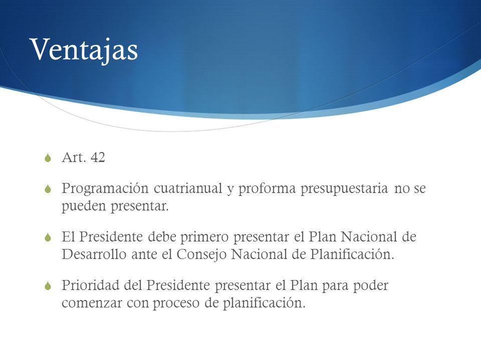 Ventajas Art. 42. Programación cuatrianual y proforma presupuestaria no se pueden presentar.