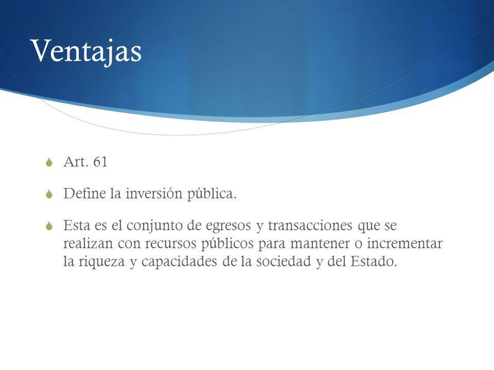 Ventajas Art. 61 Define la inversión pública.
