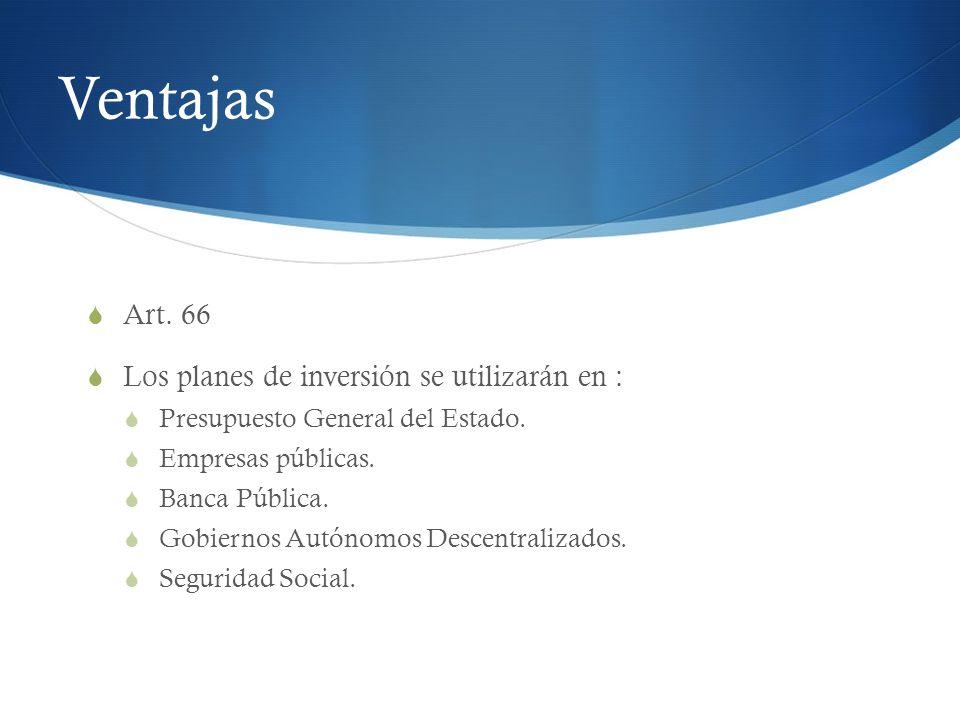 Ventajas Art. 66 Los planes de inversión se utilizarán en :