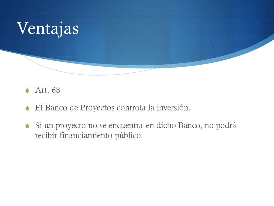 Ventajas Art. 68 El Banco de Proyectos controla la inversión.