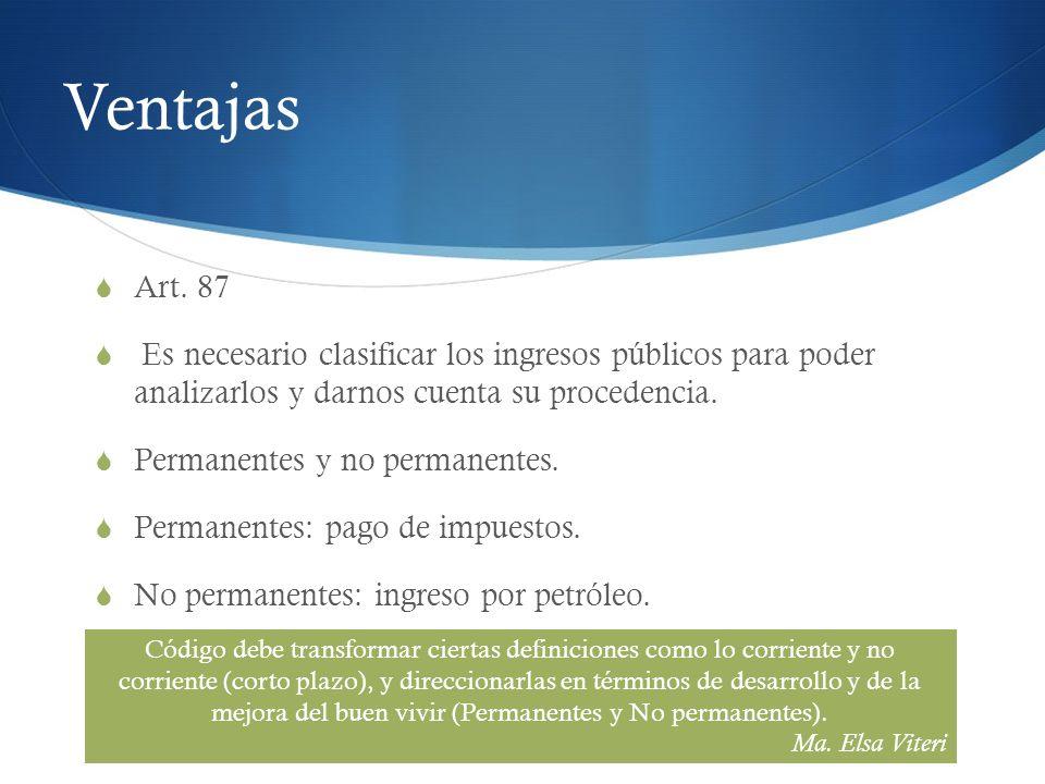 Ventajas Art. 87. Es necesario clasificar los ingresos públicos para poder analizarlos y darnos cuenta su procedencia.