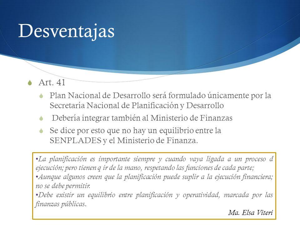 Desventajas Art. 41. Plan Nacional de Desarrollo será formulado únicamente por la Secretaría Nacional de Planificación y Desarrollo.
