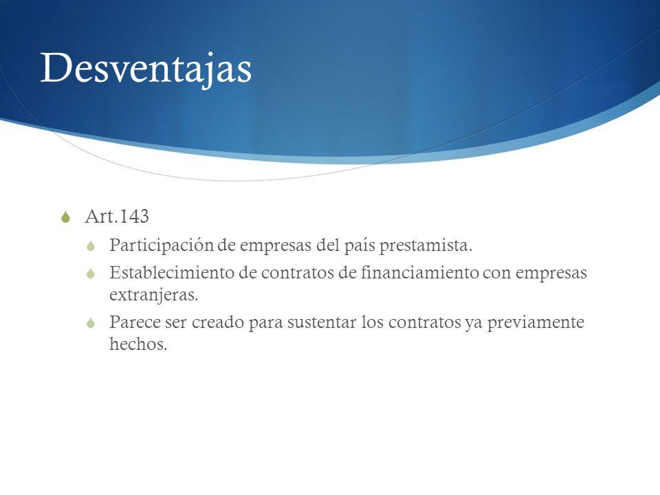 Desventajas Art.143 Participación de empresas del país prestamista.