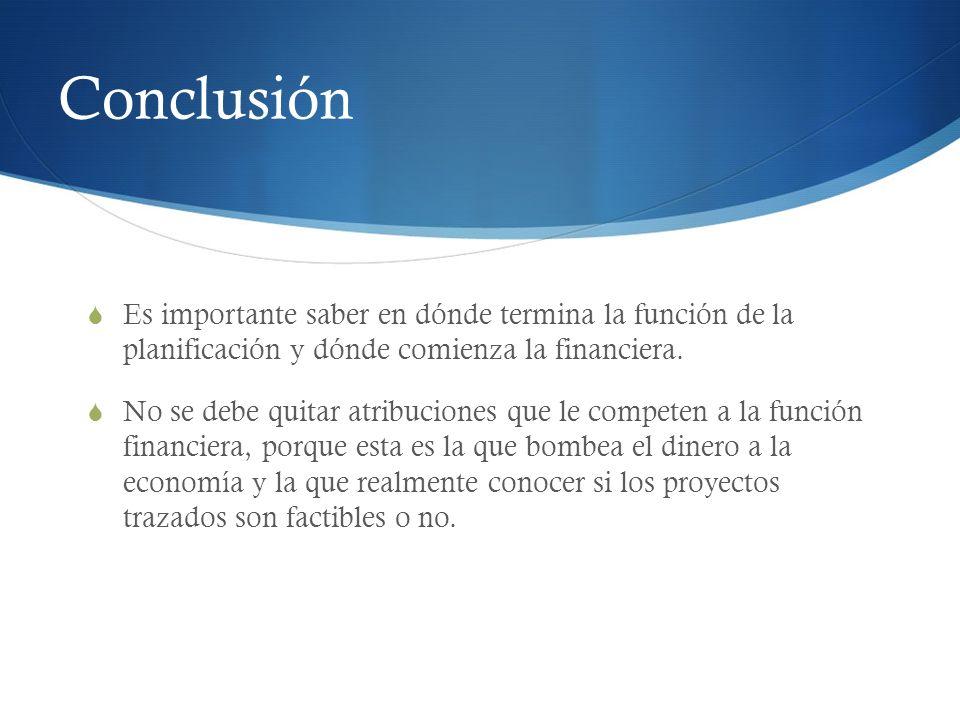 Conclusión Es importante saber en dónde termina la función de la planificación y dónde comienza la financiera.