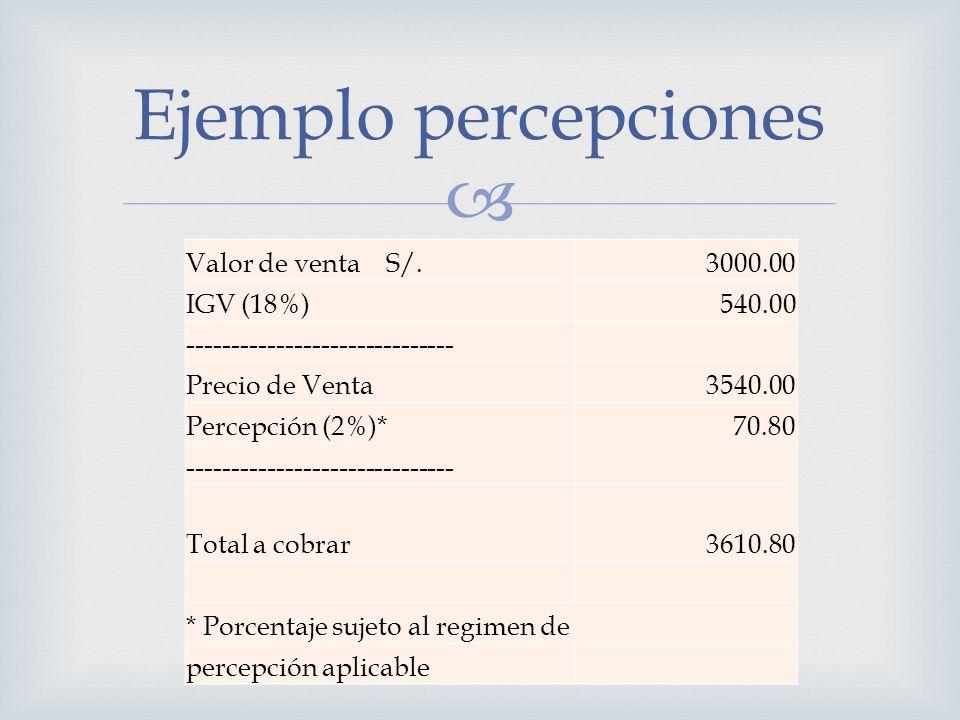Ejemplo percepciones Valor de venta S/. 3000.00 IGV (18%) 540.00