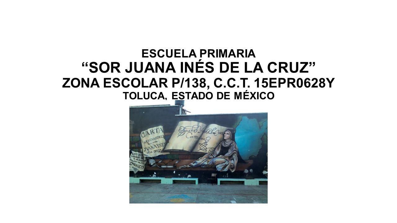ESCUELA PRIMARIA SOR JUANA INÉS DE LA CRUZ ZONA ESCOLAR P/138, C. C