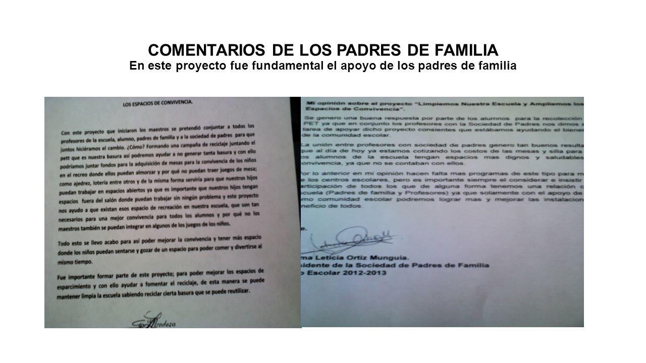 COMENTARIOS DE LOS PADRES DE FAMILIA En este proyecto fue fundamental el apoyo de los padres de familia