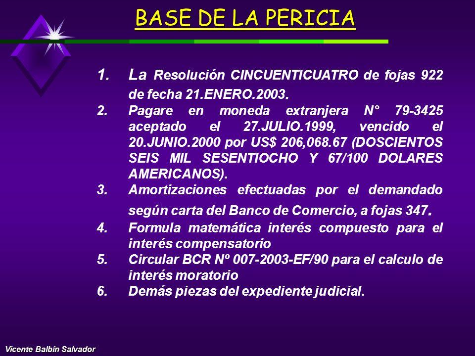 BASE DE LA PERICIA La Resolución CINCUENTICUATRO de fojas 922 de fecha 21.ENERO.2003.