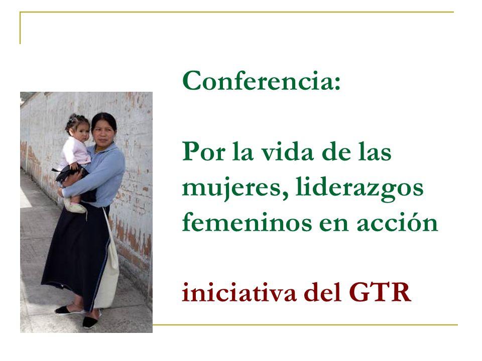 Conferencia: Por la vida de las mujeres, liderazgos femeninos en acción iniciativa del GTR