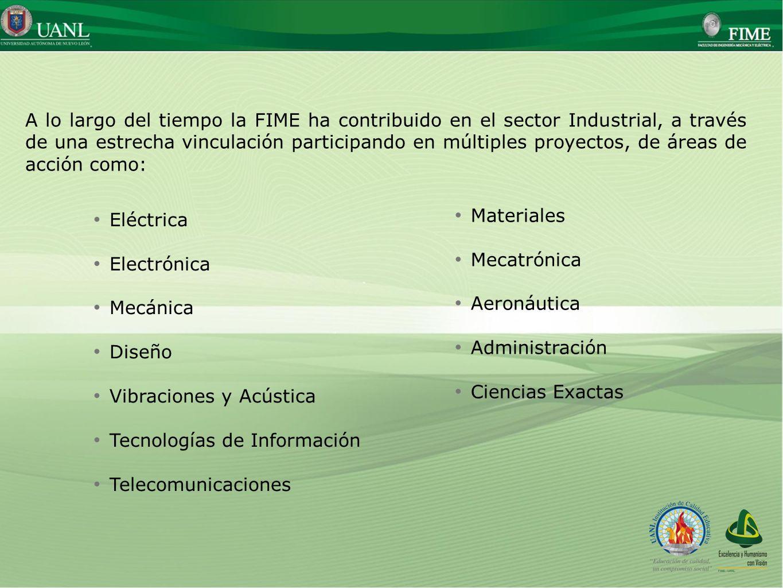 A lo largo del tiempo la FIME ha contribuido en el sector Industrial, a través de una estrecha vinculación participando en múltiples proyectos, de áreas de acción como: