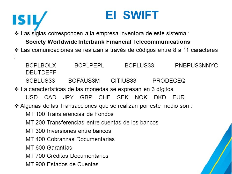 El SWIFT Las siglas corresponden a la empresa inventora de este sistema : Society Worldwide Interbank Financial Telecommunications.