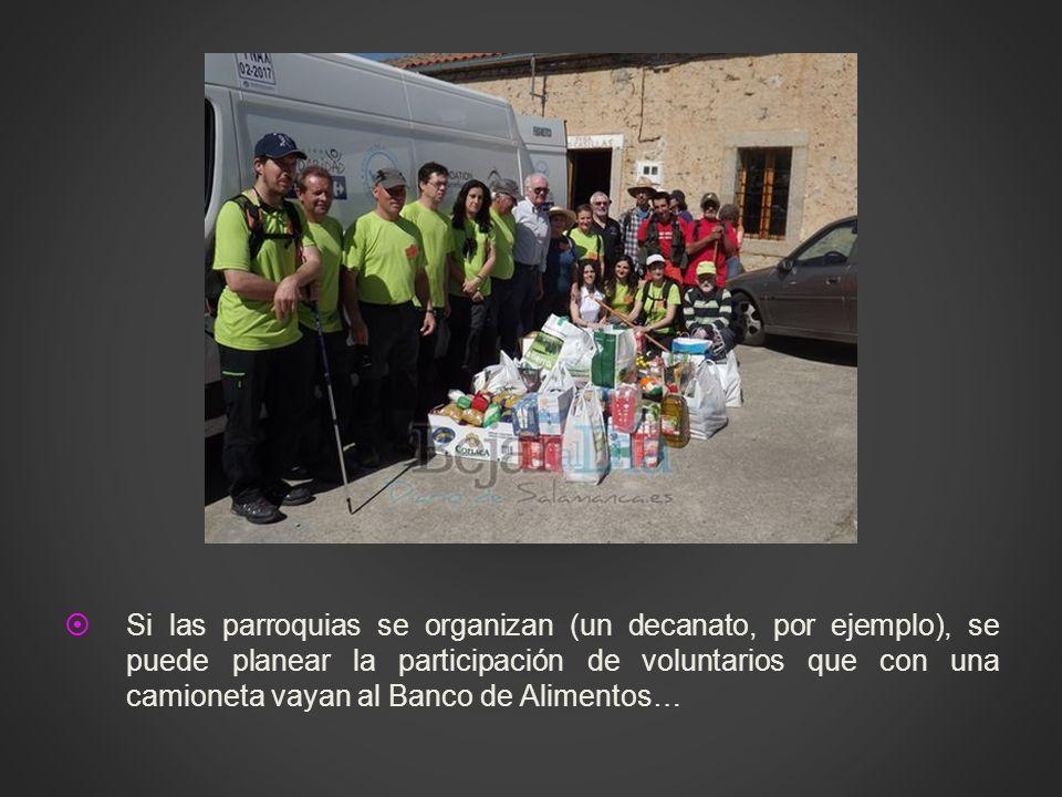 Si las parroquias se organizan (un decanato, por ejemplo), se puede planear la participación de voluntarios que con una camioneta vayan al Banco de Alimentos…