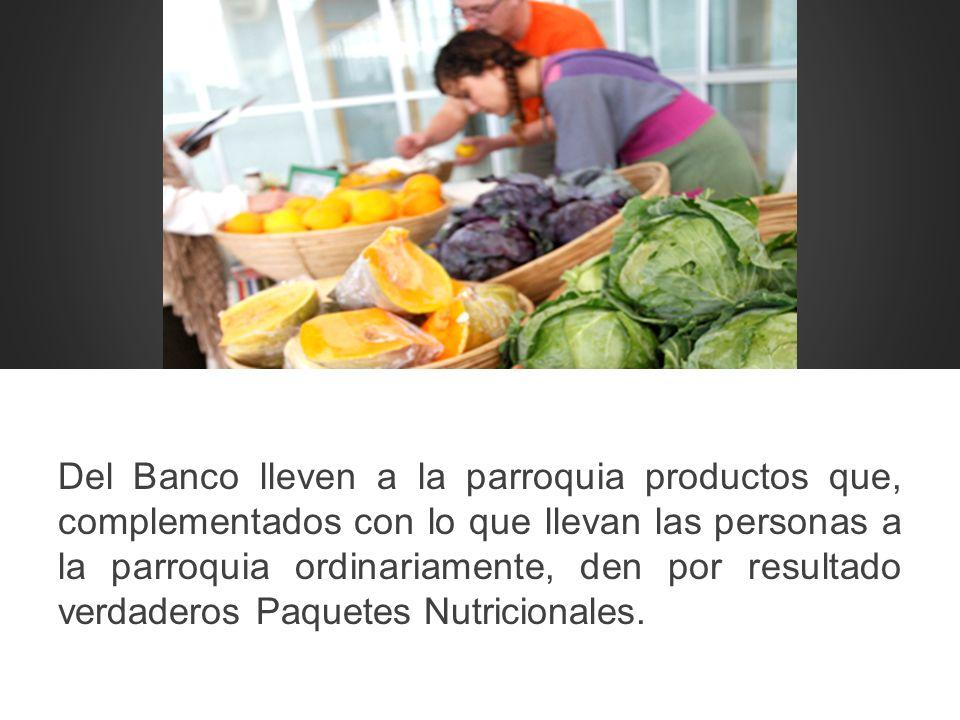 Del Banco lleven a la parroquia productos que, complementados con lo que llevan las personas a la parroquia ordinariamente, den por resultado verdaderos Paquetes Nutricionales.