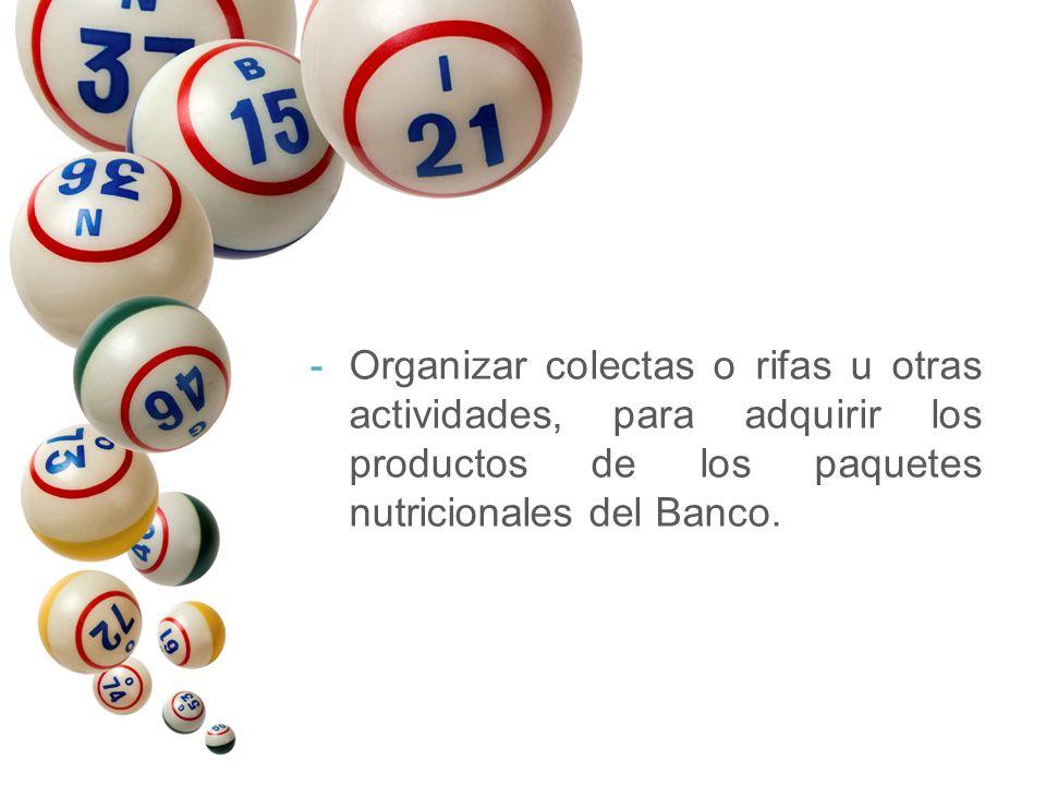 Organizar colectas o rifas u otras actividades, para adquirir los productos de los paquetes nutricionales del Banco.