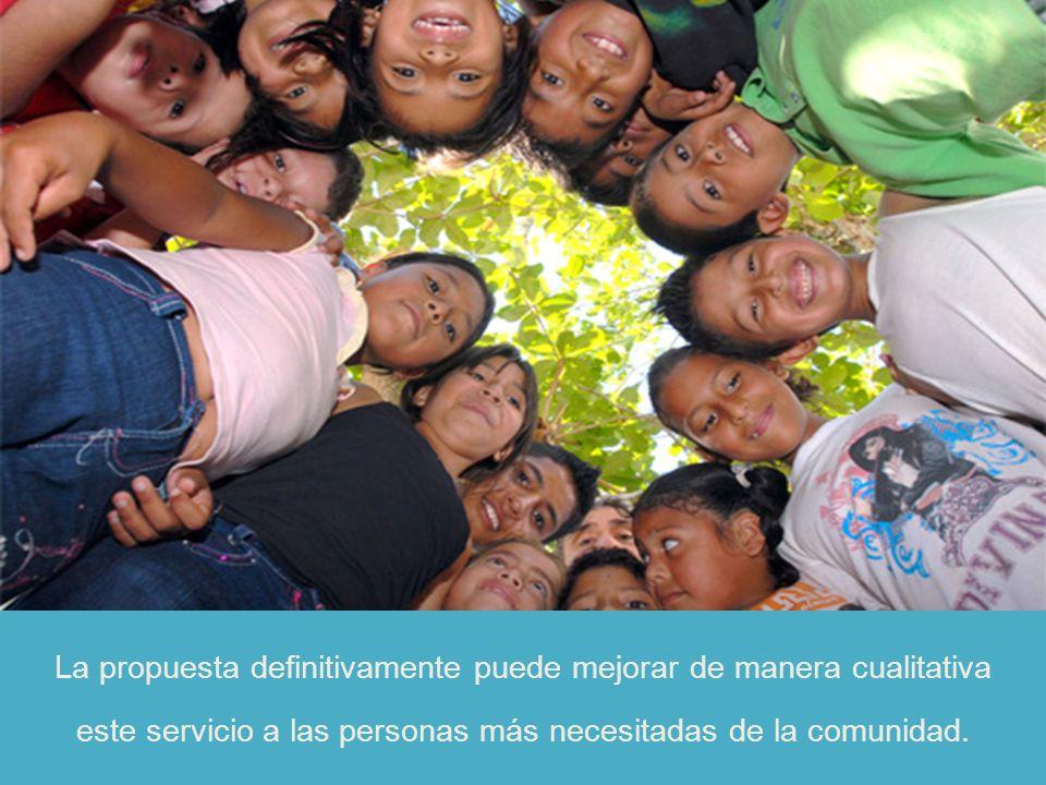 La propuesta definitivamente puede mejorar de manera cualitativa este servicio a las personas más necesitadas de la comunidad.