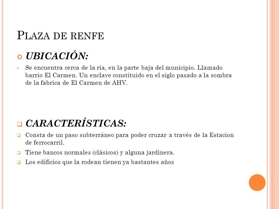 Plaza de renfe UBICACIÓN: CARACTERÍSTICAS: