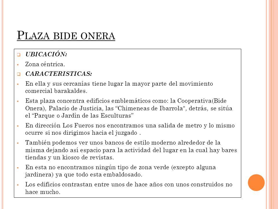 Plaza bide onera UBICACIÓN: Zona céntrica. CARACTERISTICAS: