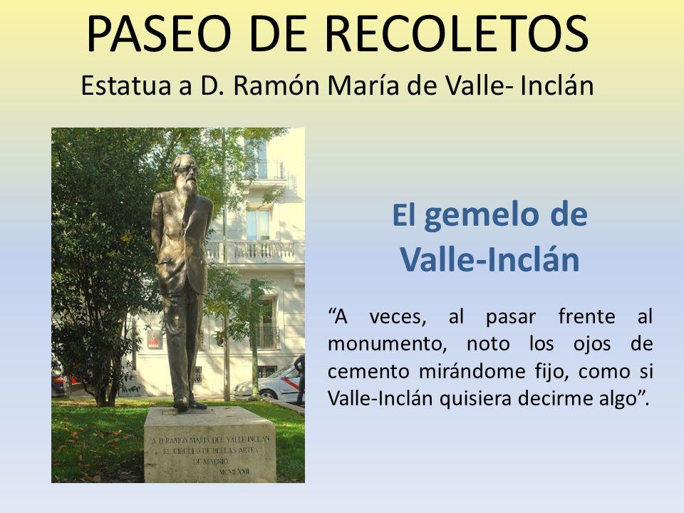PASEO DE RECOLETOS Estatua a D. Ramón María de Valle- Inclán