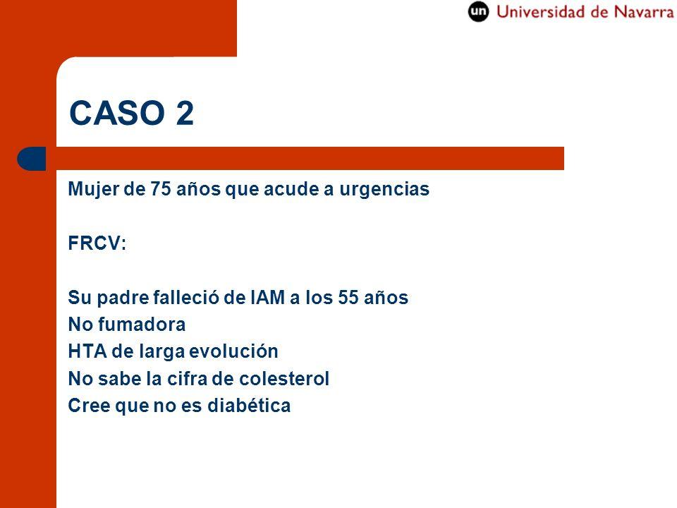 CASO 2 Mujer de 75 años que acude a urgencias FRCV: