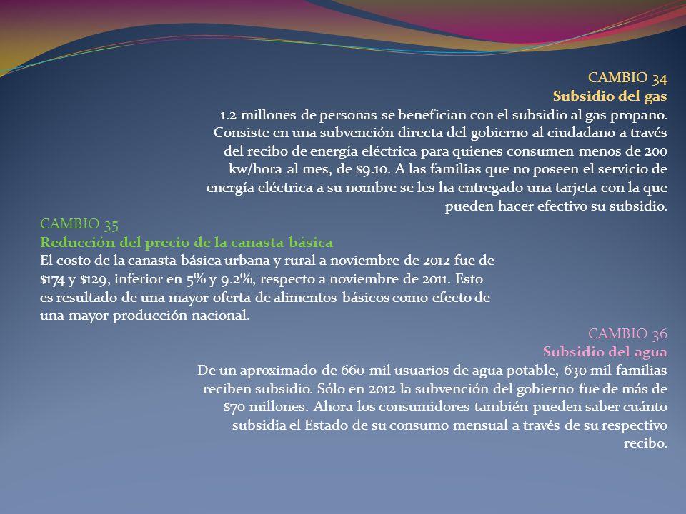 CAMBIO 34Subsidio del gas. 1.2 millones de personas se benefician con el subsidio al gas propano.