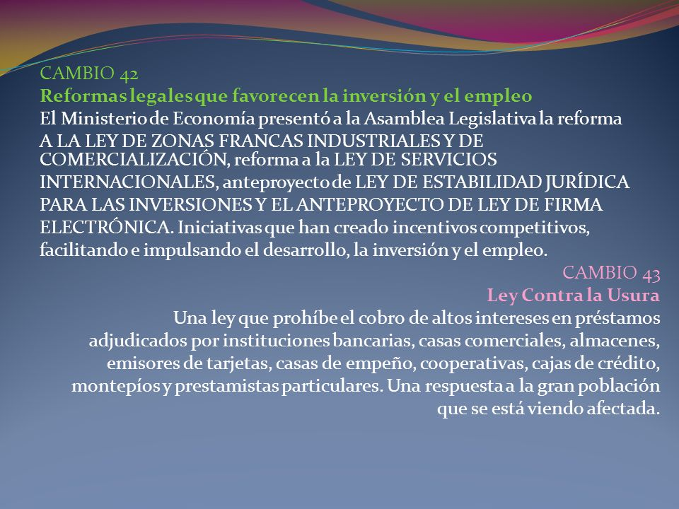 CAMBIO 42 Reformas legales que favorecen la inversión y el empleo. El Ministerio de Economía presentó a la Asamblea Legislativa la reforma.