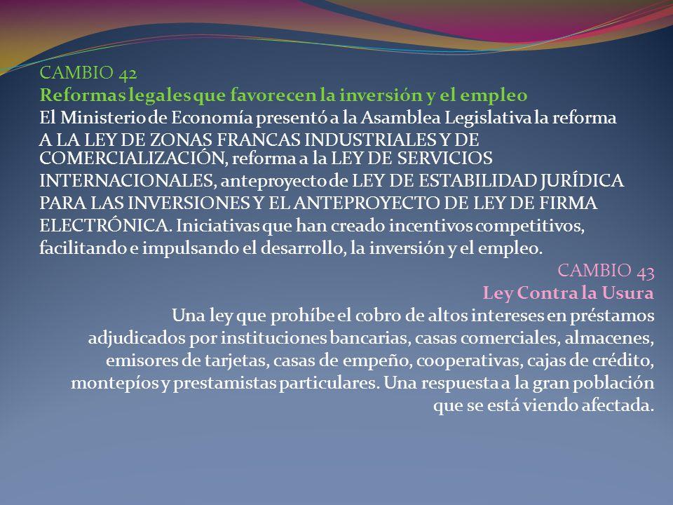 CAMBIO 42Reformas legales que favorecen la inversión y el empleo. El Ministerio de Economía presentó a la Asamblea Legislativa la reforma.