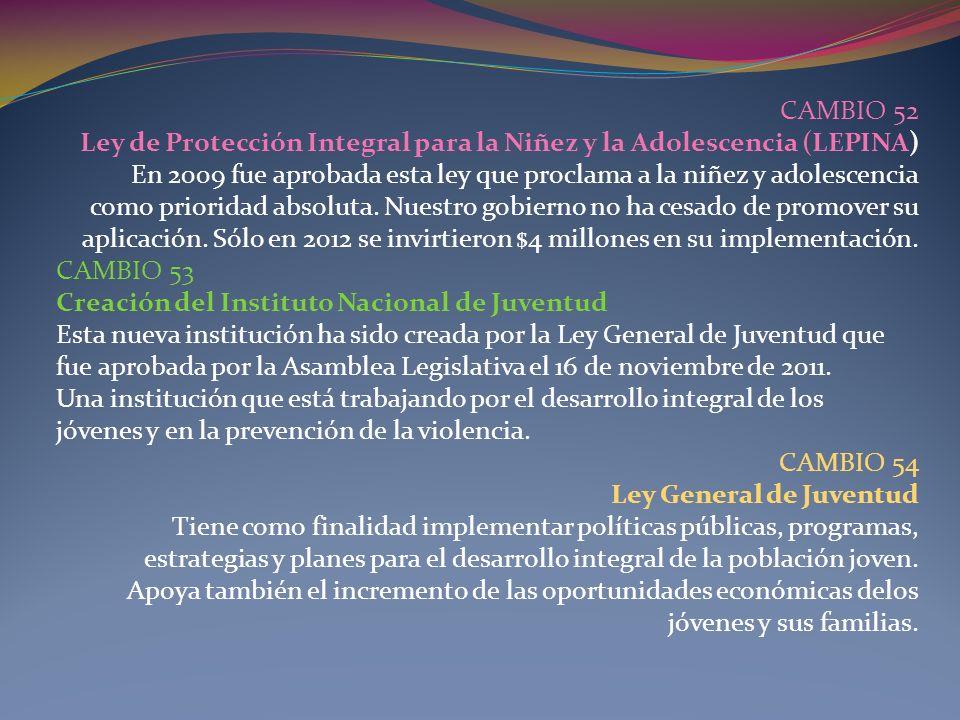 CAMBIO 52 Ley de Protección Integral para la Niñez y la Adolescencia (LEPINA) En 2009 fue aprobada esta ley que proclama a la niñez y adolescencia.