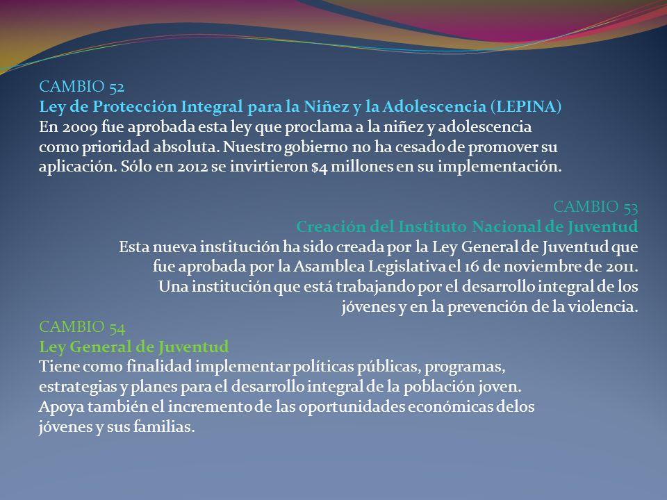 CAMBIO 52Ley de Protección Integral para la Niñez y la Adolescencia (LEPINA) En 2009 fue aprobada esta ley que proclama a la niñez y adolescencia.