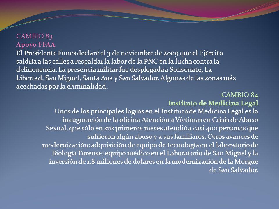 CAMBIO 83Apoyo FFAA. El Presidente Funes declaró el 3 de noviembre de 2009 que el Ejército.