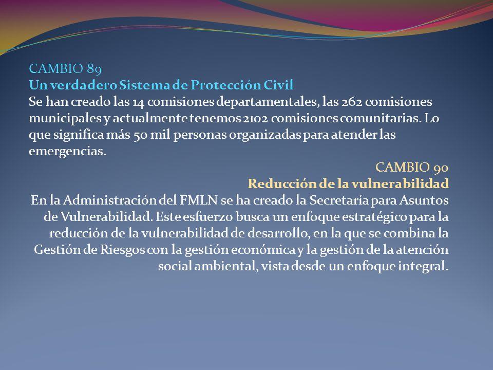CAMBIO 89 Un verdadero Sistema de Protección Civil. Se han creado las 14 comisiones departamentales, las 262 comisiones.