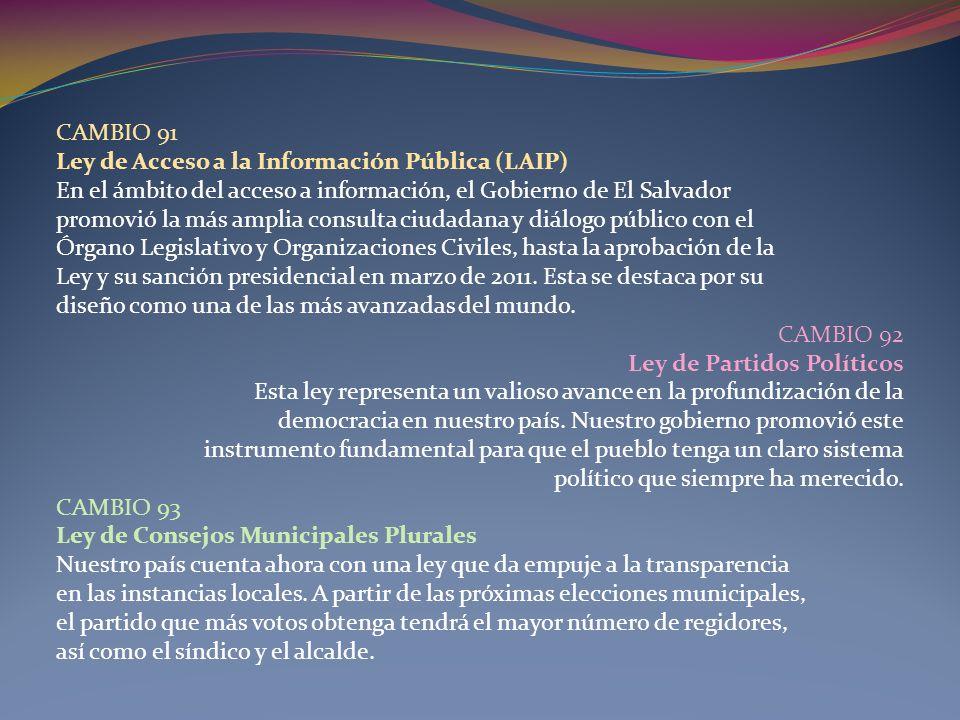 CAMBIO 91Ley de Acceso a la Información Pública (LAIP) En el ámbito del acceso a información, el Gobierno de El Salvador.