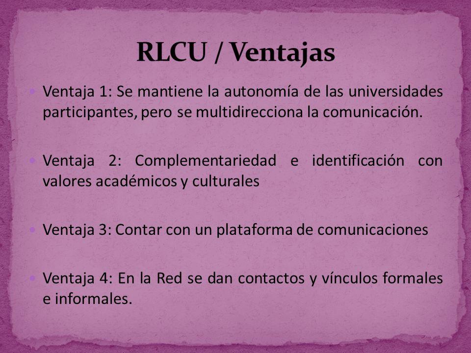 RLCU / Ventajas Ventaja 1: Se mantiene la autonomía de las universidades participantes, pero se multidirecciona la comunicación.