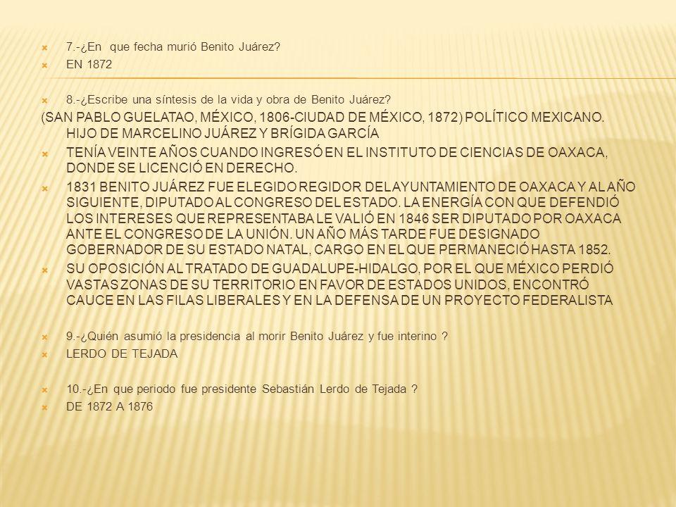 7.-¿En que fecha murió Benito Juárez