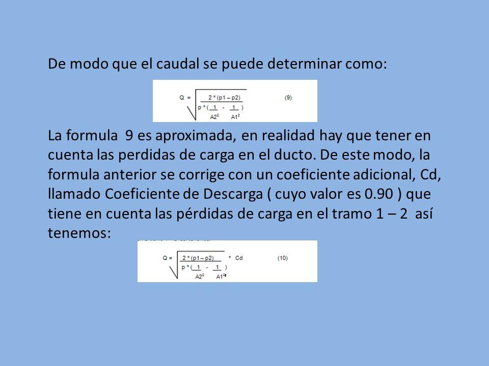 De modo que el caudal se puede determinar como: