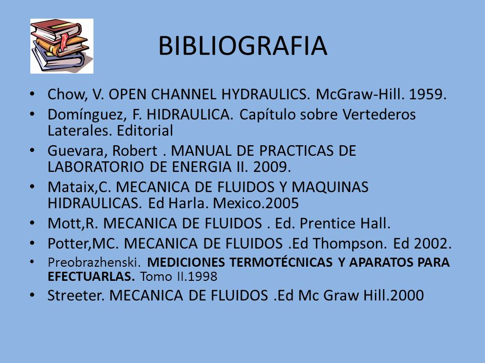 BIBLIOGRAFIA Chow, V. OPEN CHANNEL HYDRAULICS. McGraw-Hill. 1959.