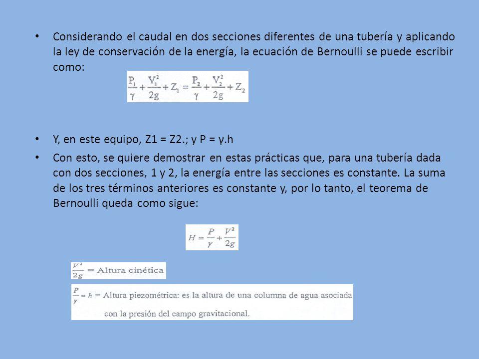 Considerando el caudal en dos secciones diferentes de una tubería y aplicando la ley de conservación de la energía, la ecuación de Bernoulli se puede escribir como: