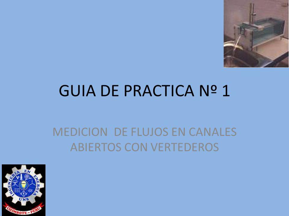 MEDICION DE FLUJOS EN CANALES ABIERTOS CON VERTEDEROS