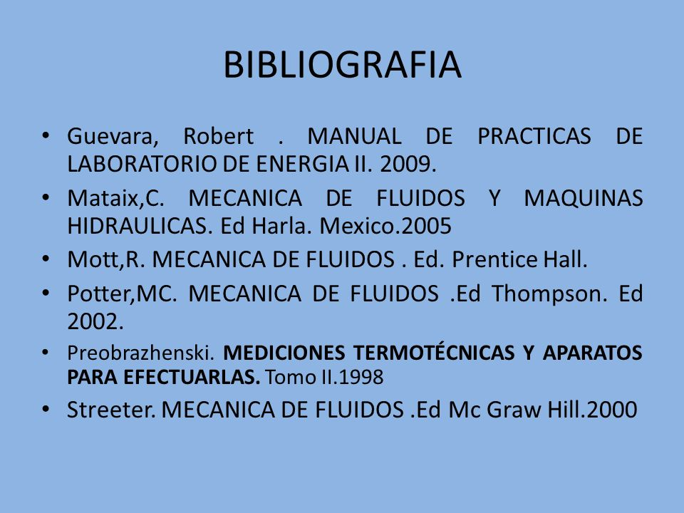 BIBLIOGRAFIAGuevara, Robert . MANUAL DE PRACTICAS DE LABORATORIO DE ENERGIA II. 2009.