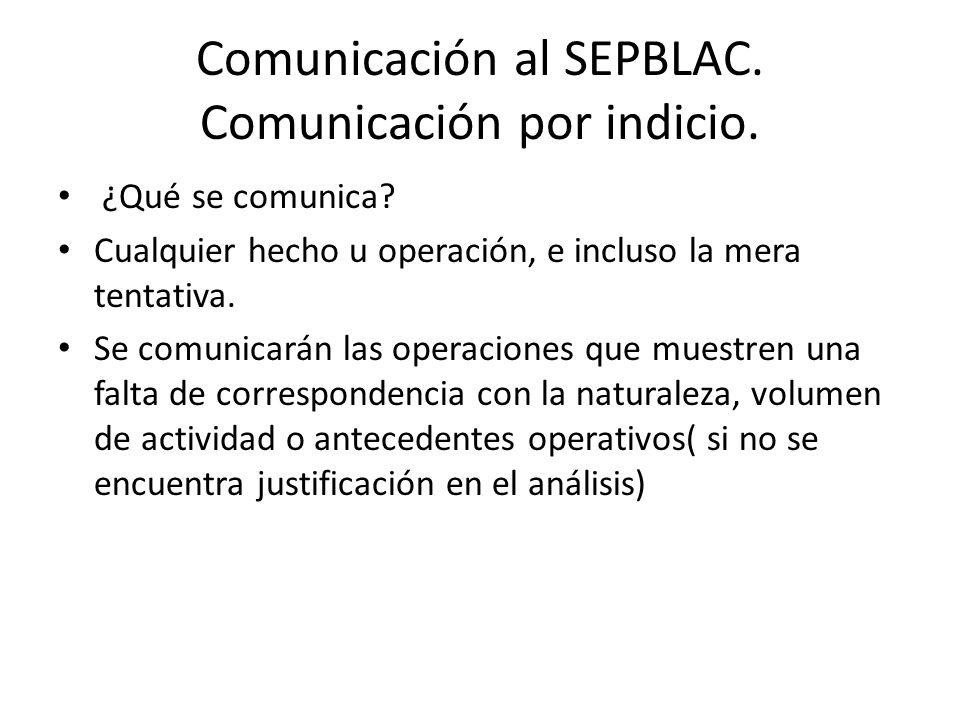 Comunicación al SEPBLAC. Comunicación por indicio.