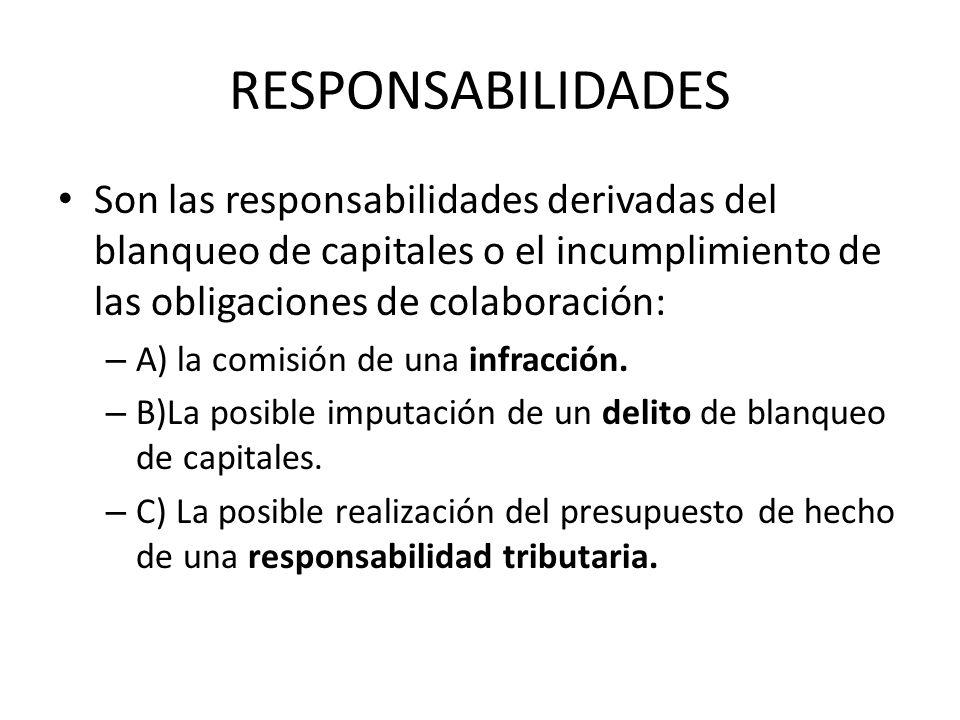 RESPONSABILIDADES Son las responsabilidades derivadas del blanqueo de capitales o el incumplimiento de las obligaciones de colaboración: