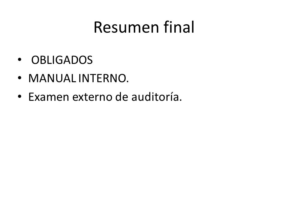 Resumen final OBLIGADOS MANUAL INTERNO. Examen externo de auditoría.