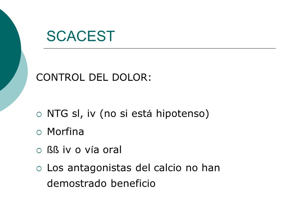 SCACEST CONTROL DEL DOLOR: NTG sl, iv (no si está hipotenso) Morfina