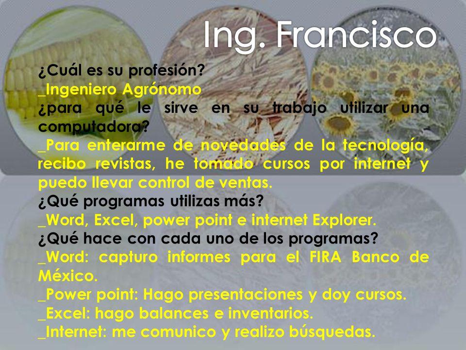 Ing. Francisco ¿Cuál es su profesión _Ingeniero Agrónomo